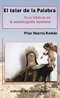 EL TELAR DE LA PALABRA. ECOS BÍBLICOS EN LA AUTOBIOGRAFÍA TERESIANA